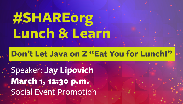 "It's time for SHARE: Don't let Java on z ""Eat You for Lunch!"""